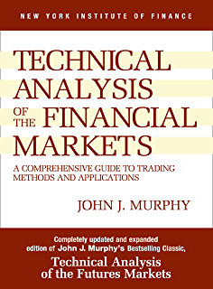 Technical Analysis of the Financial Markets - A Comprehensive Guide to Trading Methods and Applications by John J. Murphy
