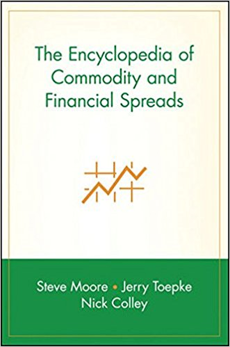 The Encyclopedia of Commodity and Financial Spreads by Steve Moore