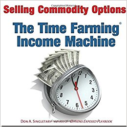 Selling Commodity Options, The Time Farming Income Machine by Don Singletary